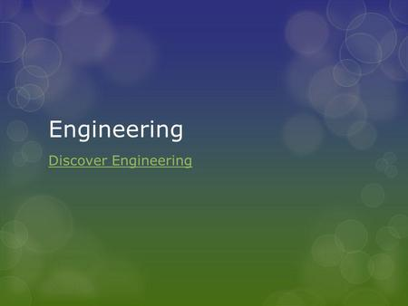 Engineering Discover Engineering. What is engineering?
