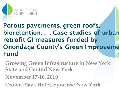 Porous pavements, green roofs, bioretention... Case studies of urban retrofit GI measures funded by Onondaga Countys Green Improvement Fund Growing Green.
