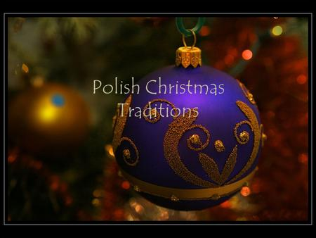 Polish Christmas Traditions. Polish customs, especially at Christmas time, are both beautiful and meaningful. The preparations for Christmas begin many.