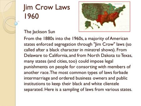Jim Crow Laws 1960 The Jackson Sun From the 1880s into the 1960s, a majority of American states enforced segregation through Jim Crow laws (so called.