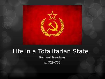 Life in a Totalitarian State Racheal Treadway p. 729-733.
