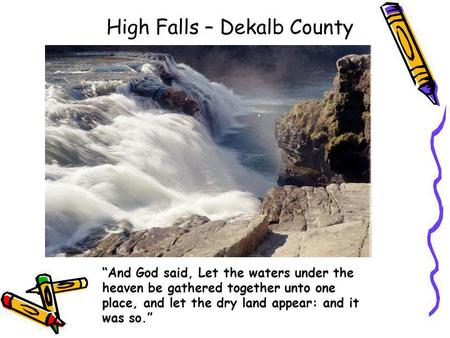 High Falls – Dekalb County And God said, Let the waters under the heaven be gathered together unto one place, and let the dry land appear: and it was.