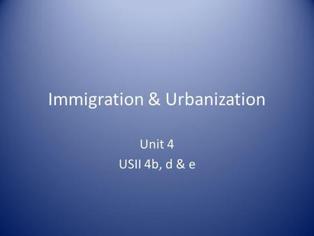 Immigration & Urbanization Unit 4 USII 4b, d & e.