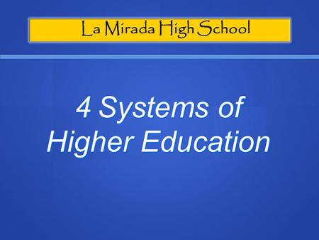 La Mirada High School 4 Systems of Higher Education.