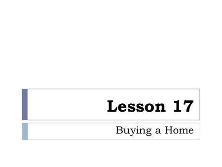 Lesson 17 Buying a Home. Key Terms Adjustable Rate Mortgage (ARM) Closing Costs Condominium Down Payment Equity Fixed Rate Mortgage Mortgage Points Private.