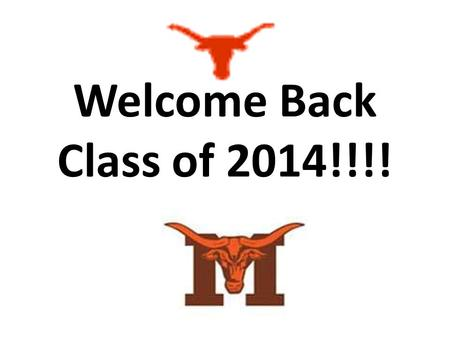 Welcome Back Class of 2014!!!!. Materials 3 ring binder Loose-leaf paper Marbled composition book Pens/pencils Wear a jacket if you are cold. The room.
