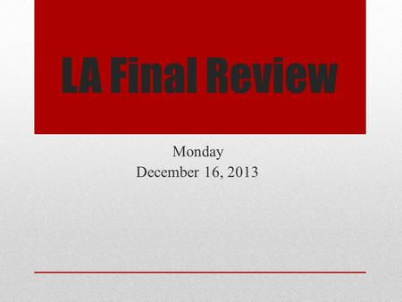 LA Final Review Monday December 16, 2013. Point of View First Person Second Person Third Limited Third Omniscient.