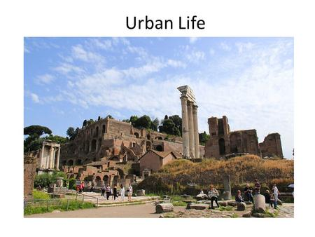 Urban Life. The 7 Hills of Rome The Cloaca Maxima – The First Sewer System.