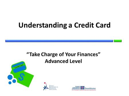 Credit Card Understanding a Credit Card Take Charge of Your Finances Advanced Level.