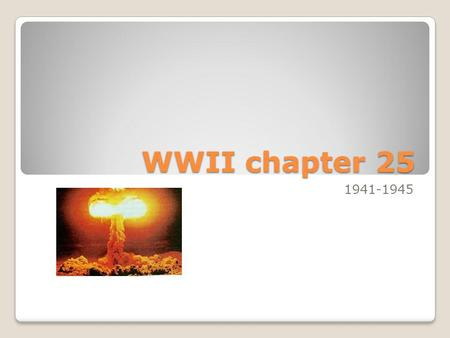 WWII chapter 25 1941-1945. The Coming of the War Describe the response of Americans to the rise of nationalism in Japan, Italy, and Germany during the.