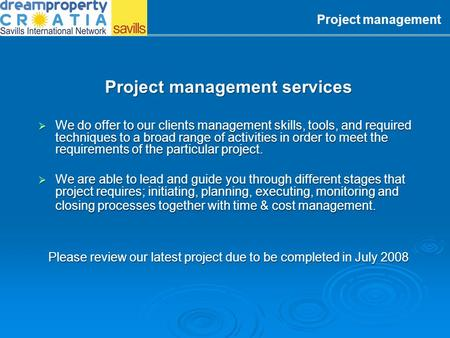 Project management services We do offer to our clients management skills, tools, and required techniques to a broad range of activities in order to meet.