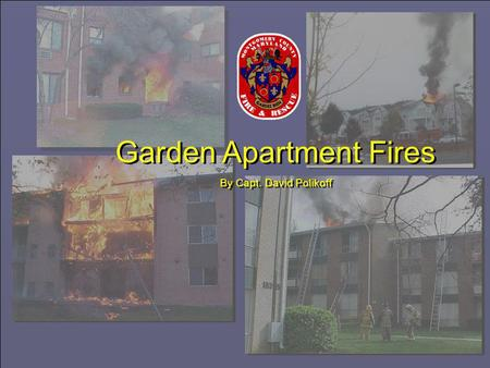 1 Garden Apartment Fires By Capt. David Polikoff Garden Apartment Fires By Capt. David Polikoff.