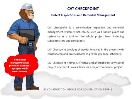 BY CONSTRUCTION PEOPLE FOR CONSTRUCTION PEOPLE CAT CHECKPOINT Defect Inspections and Remedial Management CAT Checkpoint is a construction inspection and.
