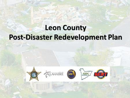 Leon County Post-Disaster Redevelopment Plan. Leon County PDRP Funding Funded through the Florida Division of Emergency Management to: Leon County Sheriffs.