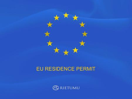 EU RESIDENCE PERMIT. Residence permit in Latvia On 1 July, 2010 amendments to the Immigration Law of Latvia came into effect. That allow foreign investors.