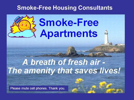 Smoke-Free Housing Consultants Please mute cell phones. Thank you.