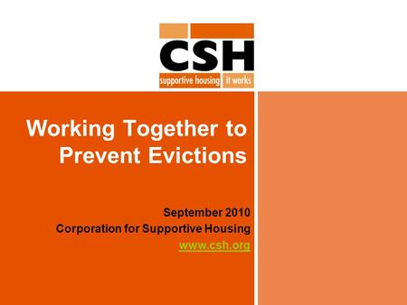 Working Together to Prevent Evictions September 2010 Corporation for Supportive Housing www.csh.org.