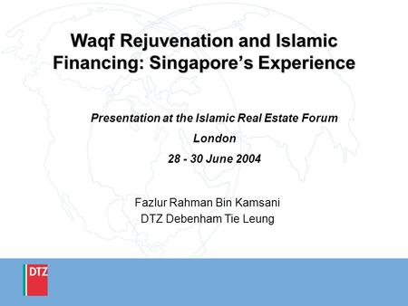 Waqf Rejuvenation and Islamic Financing: Singapores Experience Presentation at the Islamic Real Estate Forum London 28 - 30 June 2004 Fazlur Rahman Bin.