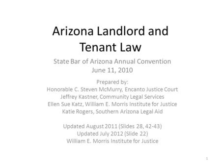 Arizona Landlord and Tenant Law State Bar of Arizona Annual Convention June 11, 2010 Prepared by: Honorable C. Steven McMurry, Encanto Justice Court Jeffrey.
