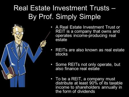 Real Estate Investment Trusts – By Prof. Simply Simple A Real Estate Investment Trust or REIT is a company that owns and operates income-producing real.