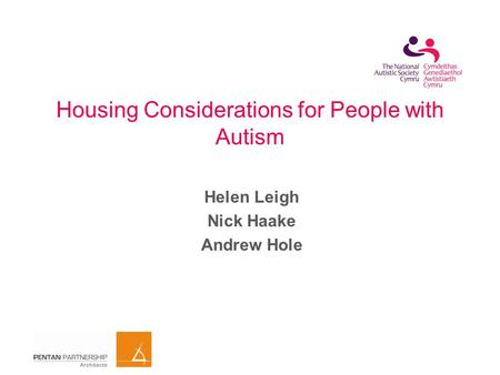 Housing Considerations for People with Autism Helen Leigh Nick Haake Andrew Hole.