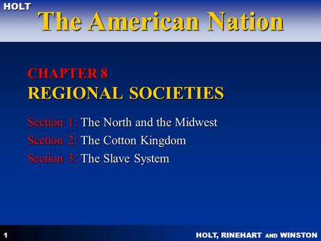 HOLT, RINEHART AND WINSTON The American Nation HOLT 1 CHAPTER 8 REGIONAL SOCIETIES Section 1: The North and the Midwest Section 2: The Cotton Kingdom Section.