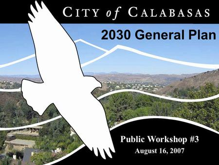 2030 General Plan Public Workshop #3 August 16, 2007.