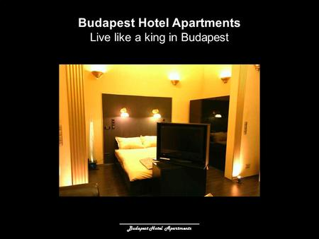 ______________________________ Budapest Hotel Apartments Live like a king in Budapest.