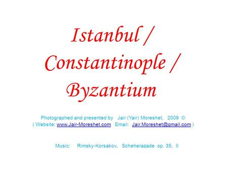 Istanbul / Constantinople / Byzantium Photographed and presented by Jair (Yair) Moreshet, 2009 © ( Website: