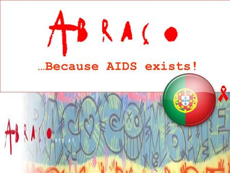 …Because AIDS exists!. ABRAÇO Headquarters, Lisbon.