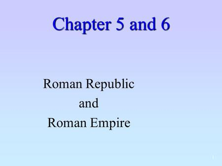 1 Chapter 5 and 6 Roman Republic and Roman Empire.