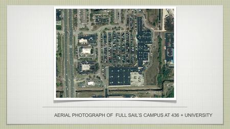AERIAL PHOTOGRAPH OF FULL SAILS CAMPUS AT 436 + UNIVERSITY.