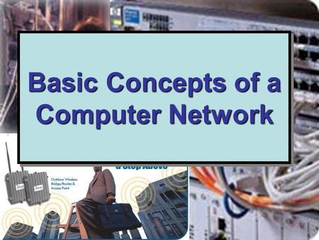 Basic Concepts of a Computer Network. Content The Need for a Computer Network LANs and WANs –LANs Peer-to-Peer Server-Client Connecting to a computer.