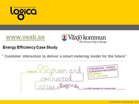 © Logica 2009. All rights reserved Customer interaction to deliver a smart metering model for the future Energy Efficiency Case Study No. 1 www.veab.se.