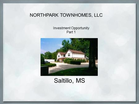 Saltillo, MS Investment Opportunity Part 1 NORTHPARK TOWNHOMES, LLC.