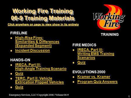 Emergency Services, LLC/ Copyright 2006 / Volume 06-9 1 Working Fire Training 06-9 Training Materials TRAINING Click anywhere on page to view show in its.