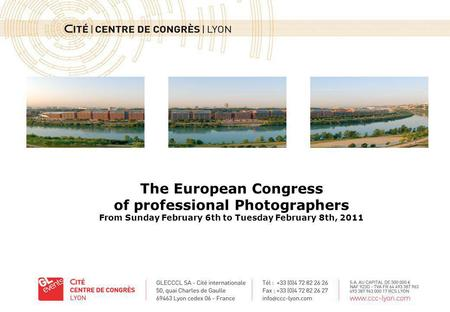 The European Congress of professional Photographers From Sunday February 6th to Tuesday February 8th, 2011.