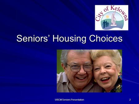 UBCM Seniors Presentation 2 Seniors Housing Choices.