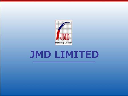 JMD LIMITED. ABOUT US The JMD Group has everything which takes to become a trendsetter, a leader and a winner of global standards. With Defining Quality'