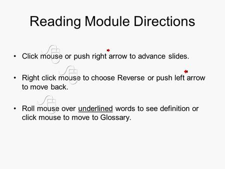 Reading Module Directions Click mouse or push right arrow to advance slides. Right click mouse to choose Reverse or push left arrow to move back. Roll.