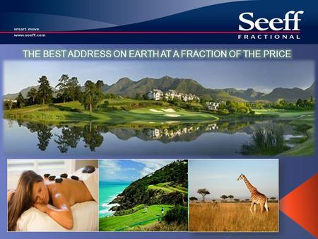 SEEFF FRACTIONAL OWNERSHIP H istory Current scope Costing consideration – Feasibility Concept & Processes What the market is asking for Re-sale market.