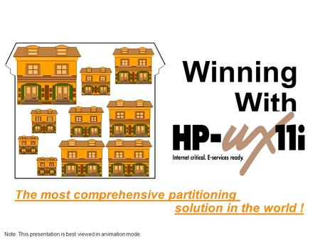 Winning With The most comprehensive partitioning solution in the world ! Note: This presentation is best viewed in animation mode.