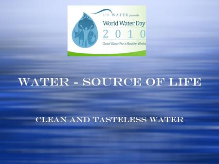 Water - Source of Life Clean and tasteless water.