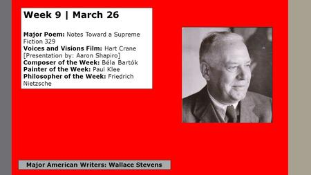 Major American Writers: Wallace Stevens Week 9 | March 26 Major Poem: Notes Toward a Supreme Fiction 329 Voices and Visions Film: Hart Crane [Presentation.