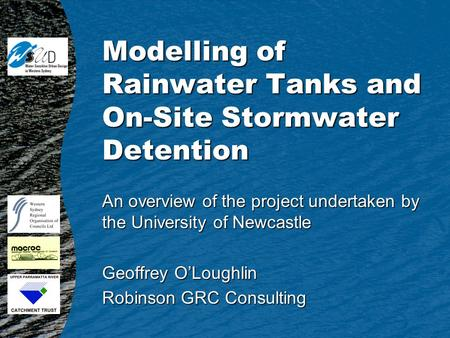 Modelling of Rainwater Tanks and On-Site Stormwater Detention An overview of the project undertaken by the University of Newcastle Geoffrey OLoughlin Robinson.