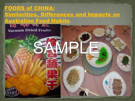 FOODS of CHINA: Similarities, Differences and Impacts on Australian Food Habits SAMPLE.