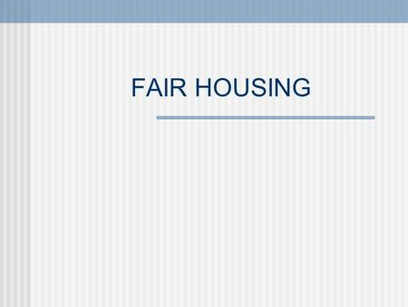 FAIR HOUSING THE FAIR HOUSING ACT HISTORICAL OVERVIEW 1787U.S. Constitution 1791Bill of Rights 1857Dred Scott Decision 1865Thirteenth Amendment 1866Civil.