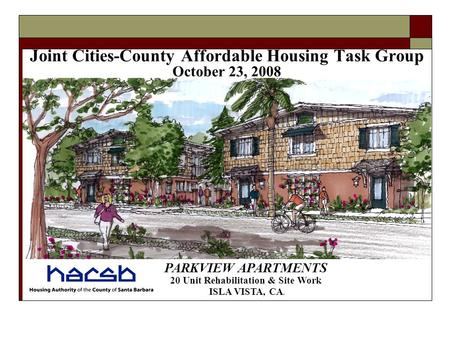 PARKVIEW APARTMENTS 20 Unit Rehabilitation & Site Work ISLA VISTA, CA. Joint Cities-County Affordable Housing Task Group October 23, 2008.