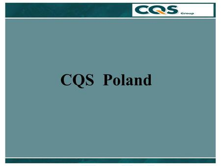 CQS Poland. CQS Poland - The Team Stanisław Haręzga Director Matthew Creagh Managing Director Adam Wysocki Head of Project Management Adriana Stefan Financial.
