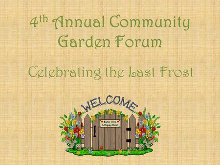 4 th Annual Community Garden Forum Celebrating the Last Frost.